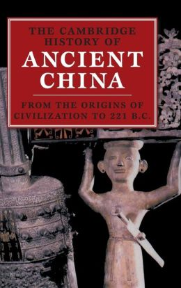 The Cambridge History of Ancient China: From the Origins of Civilization to 221 BC