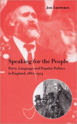 Speaking for the People: Party, Language and Popular Politics in England, 1867-1914