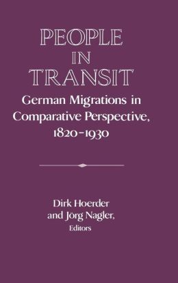 People in Transit: German Migrations in Comparative Perspective, 1820-1930