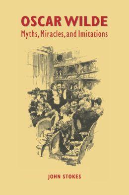 Oscar Wilde: Myths, Miracles and Imitations