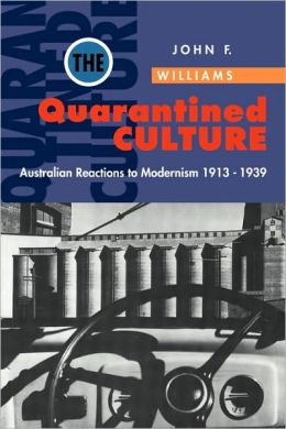 The Quarantined Culture: Australian Reactions to Modernism, 1913-1939