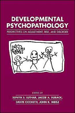 Developmental Psychopathology: Perspectives on Adjustment, Risk, and Disorder
