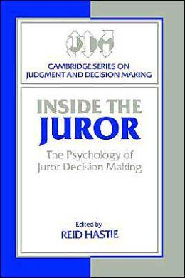 Inside the Juror: The Psychology of Juror Decision Making