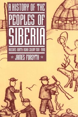 A History of the Peoples of Siberia: Russia's North Asian Colony, 1581-1990
