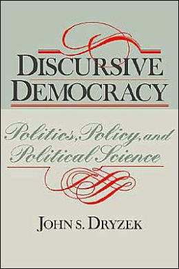 Discursive Democracy: Politics, Policy, and Political Science