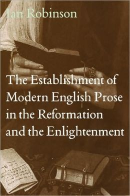 The Establishment of Modern English Prose in the Reformation and the Enlightenment