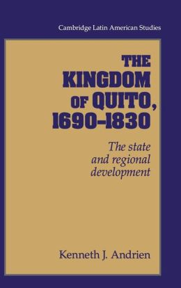 The Kingdom of Quito, 1690-1830: The State and Regional Development