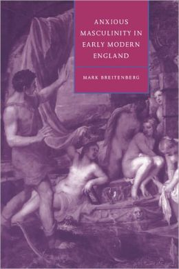 Anxious Masculinity in Early Modern England
