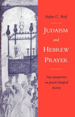 Judaism and Hebrew Prayer: New Perspectives on Jewish Liturgical History