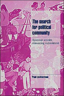 The Search for Political Community: American Activists Reinventing Commitment