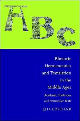 Rhetoric, Hermeneutics, and Translation in the Middle Ages: Academic Traditions and Vernacular Texts