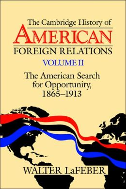 The Cambridge History of American Foreign Relations: Volume 2, The American Search for Opportunity, 1865-1913