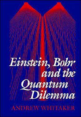 Einstein, Bohr and the Quantum Dilemma