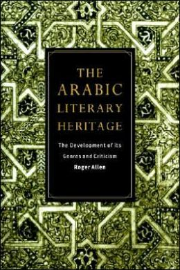 The Arabic Literary Heritage: The Development of its Genres and Criticism