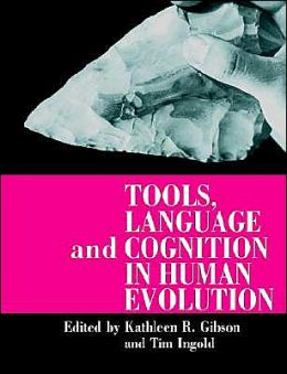 Tools, Language and Cognition in Human Evolution
