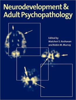 Neurodevelopment and Adult Psychopathology