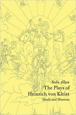 The Plays of Heinrich von Kleist: Ideals and Illusions