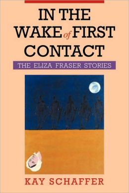 In the Wake of First Contact: The Eliza Fraser Stories
