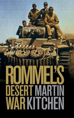 Rommel's Desert War: Waging World War II in North Africa, 1941-1943