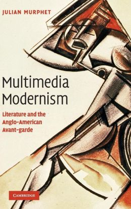 Multimedia Modernism: Literature and the Anglo-American Avant-garde