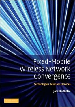 Fixed-Mobile Wireless Networks Convergence: Technologies, Solutions, Services