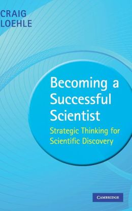 Becoming a Successful Scientist: Strategic Thinking for Scientific Discovery
