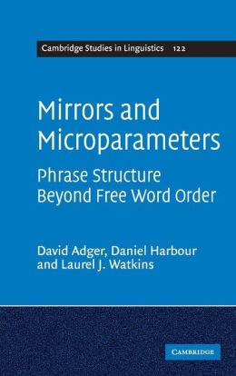 Mirrors and Microparameters: Phrase Structure beyond Free Word Order