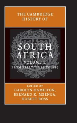 The Cambridge History of South Africa, Volume 1: From Early Times to 1885