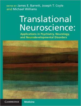Translational Neuroscience: Applications in Psychiatry, Neurology, and Neurodevelopmental Disorders
