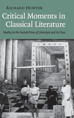 Critical Moments in Classical Literature: Studies in the Ancient View of Literature and its Uses