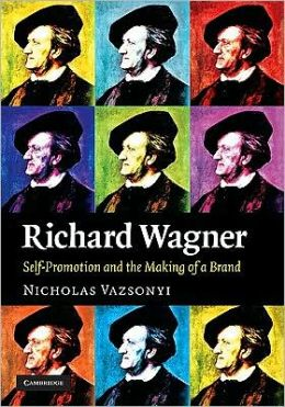 Richard Wagner: Self-Promotion and the Making of a Brand
