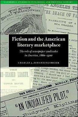 Fiction and the American Literary Marketplace: The Role of Newspaper Syndicates in America, 1860-1900