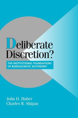 Deliberate Discretion?: The Institutional Foundations of Bureaucratic Autonomy