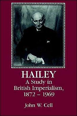 Hailey: A Study in British Imperialism, 1872-1969