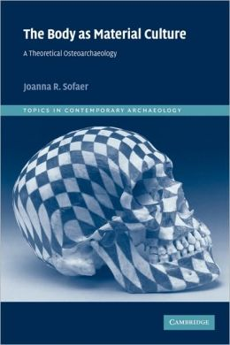 The Body as Material Culture: A Theoretical Osteoarchaeology