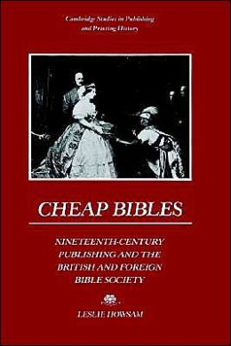 Cheap Bibles: Nineteenth-Century Publishing and the British and Foreign Bible Society