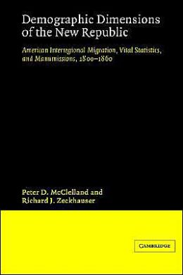 Demographic Dimensions of the New Republic: American Interregional Migration, Vital Statistics and Manumissions 1800-1860