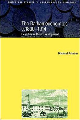 The Balkan Economies c.1800-1914: Evolution without Development