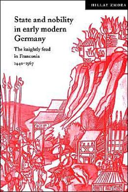 State and Nobility in Early Modern Germany: The Knightly Feud in Franconia, 1440-1567