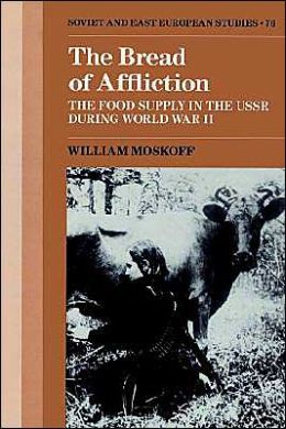 The Bread of Affliction: The Food Supply in the USSR during World War II