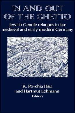 In and out of the Ghetto: Jewish-Gentile Relations in Late Medieval and Early Modern Germany