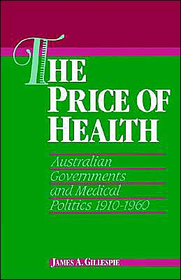 The Price of Health: Australian Governments and Medical Politics, 1910-1960
