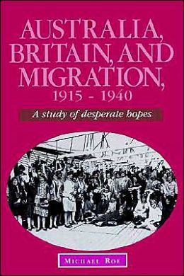 Australia, Britain and Migration, 1915-1940: A Study of Desperate Hopes