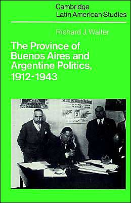 The Province of Buenos Aires and Argentine Politics, 1912-1943