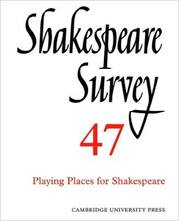 Shakespeare Survey 47: Playing Places for Shakespeare
