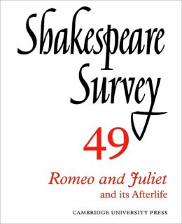 Shakespeare Survey 49: Romeo and Juliet and Its Afterlife
