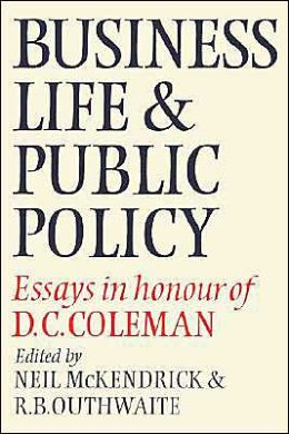Business Life and Public Policy: Essays in Honour of D. C. Coleman