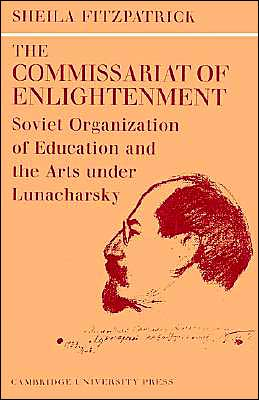 The Commissariat of Enlightenment: Soviet Organization of Education and the Arts under Lunacharsky, October 1917-1921