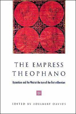 The Empress Theophano: Byzantium and the West at the Turn of the First Millennium