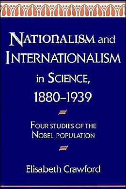 Nationalism and Internationalism in Science, 1880-1939: Four Studies of the Nobel Population